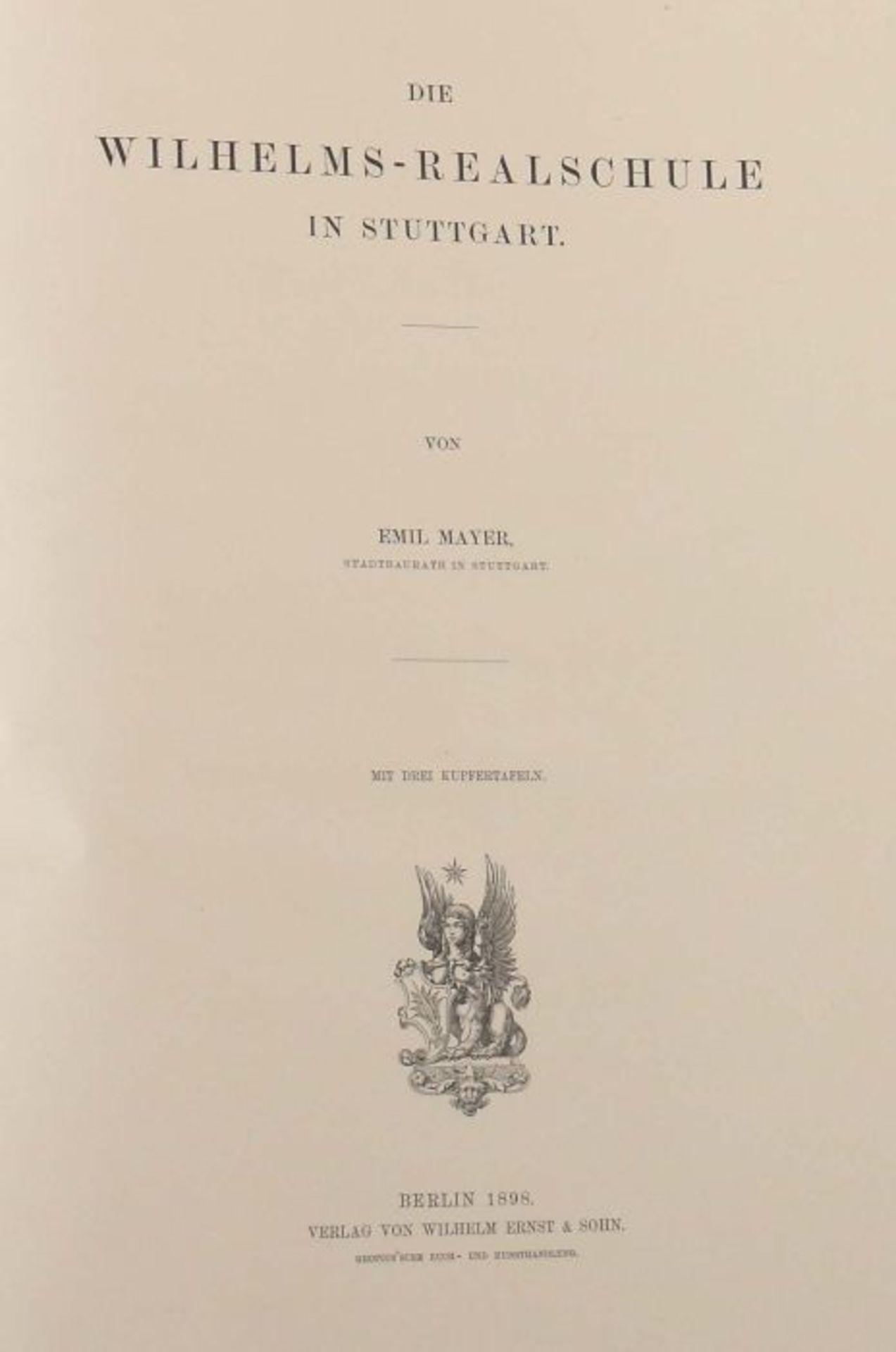 Mayer, Emil Die Wilhelms-Realschule in Stuttgart, Berlin, Ernst & Sohn, 1898, 6 S. sowie - Bild 2 aus 4