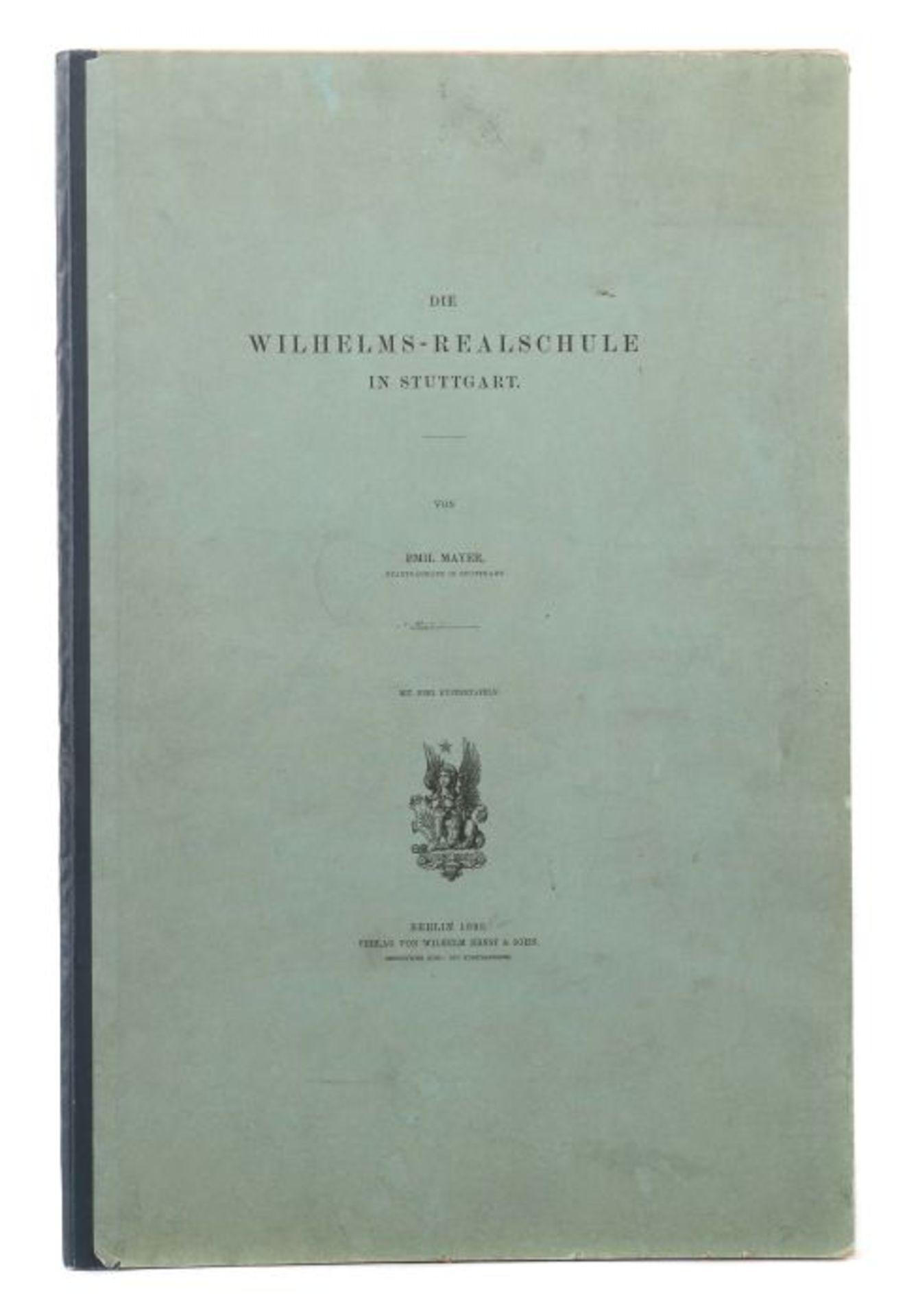 Mayer, Emil Die Wilhelms-Realschule in Stuttgart, Berlin, Ernst & Sohn, 1898, 6 S. sowie