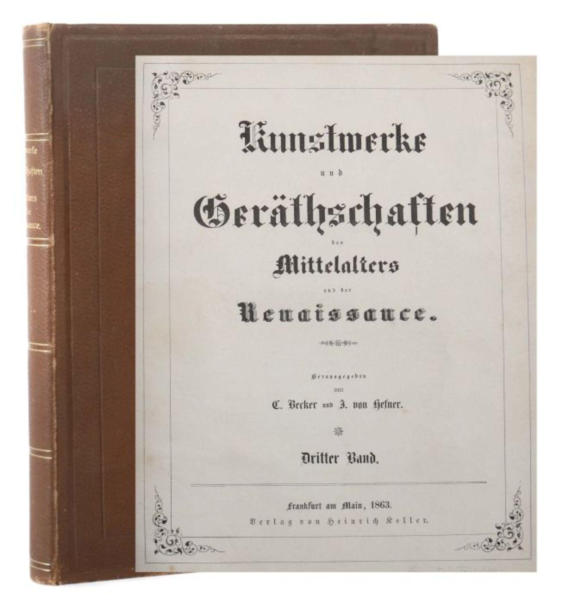 Becker, C. & Hefner, J. von (Hrsg.) Kunstwerke und Geräthschaften des Mittelalters und der