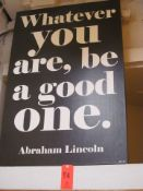 """Sign with Quote from Abraham Lincoln, """"Whatever You Are, Be A Good One"""""""