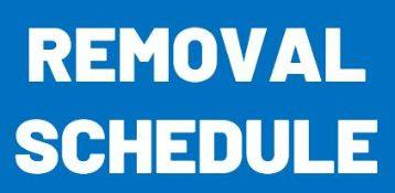 REMOVAL DATES AND TIMES - Please see below for removal schedule.