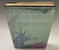 ERNEST H. WILSON. 'If I Were to Make a Garden'. First edition, 8vo, unclipped dj, original cloth,