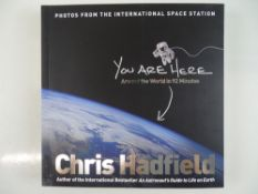 CHRIS HADFIELD - signed hardback book 'You are Here - Around the World in 92 Minutes' by the first