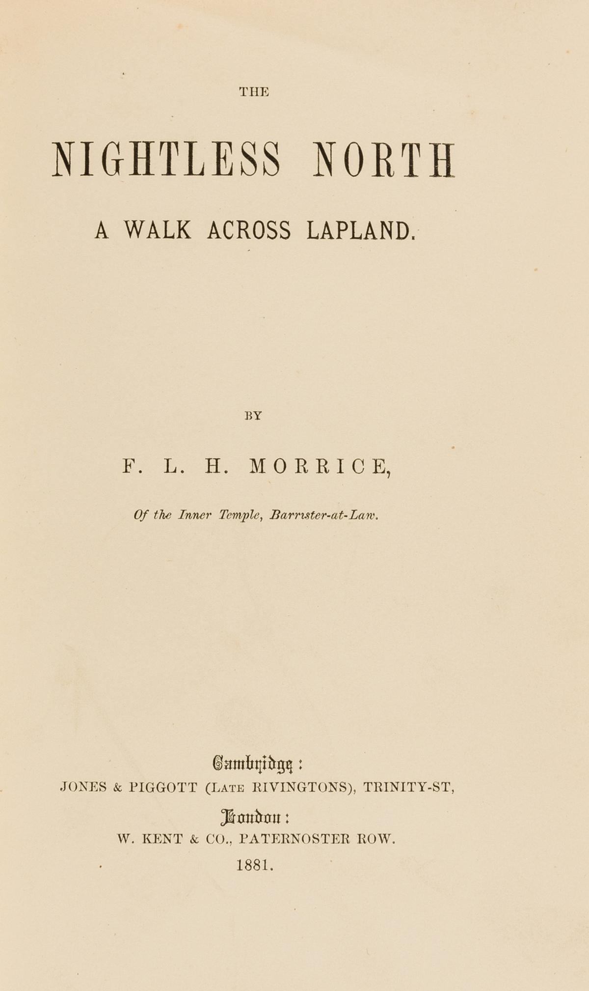 Arctic.- Morrice (F. L. H.) The Nightless North: a Walk across Lapland, Cambridge and London, 1881.