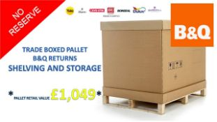 + VAT Grade U Trade Pallet Quantites Of B & Q Returns - Storage And Shelving - Retail Value £