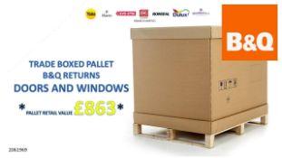 + VAT Grade U Trade Pallet Quantites Of B & Q Returns - Doors And Windows - Retail Value £863