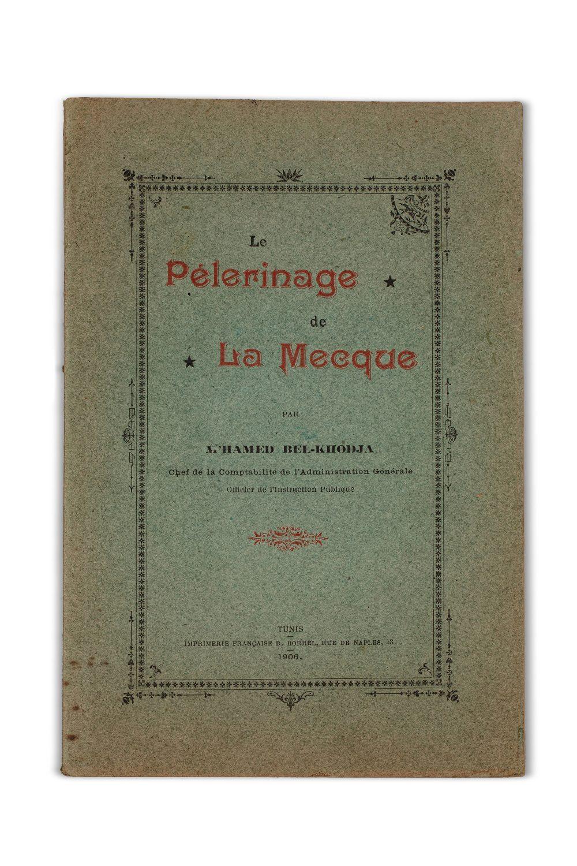 M'hamed BEL-KHODJA (1869-1943)Le Pèlerinage de La MecqueTunis, 1906, publication après parution