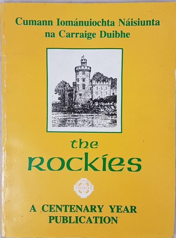 Cork G.A.A. - The Rockies, A History Of Blackrock Hurling Club. A Centenary Publication. Madden,