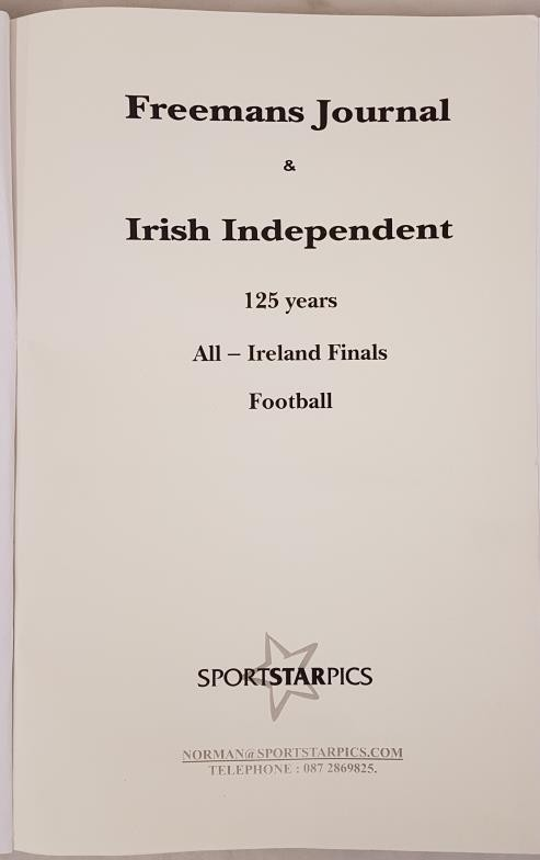 Freeman's Journal & Irish Independent 125 Years All-Ireland Finals Football. Compiled by Paudie O' - Image 2 of 5