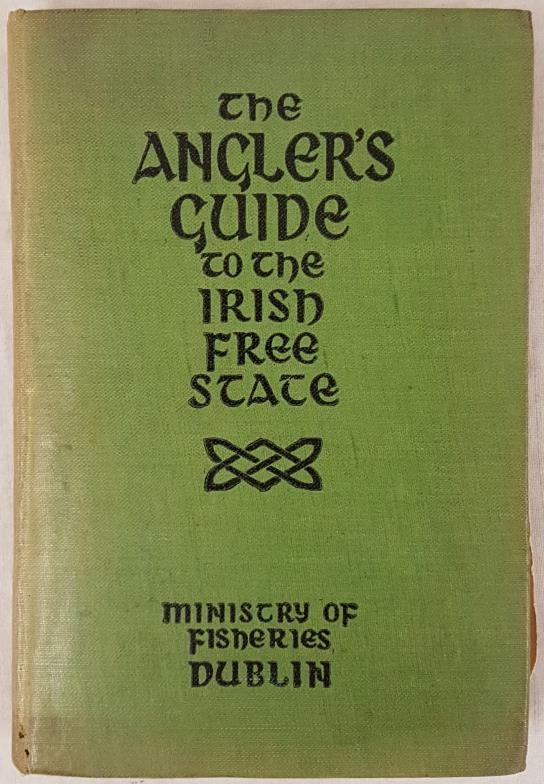 The Angler's Guide to the Irish Free State. Compiled by the Department of Lands and Fisheries.