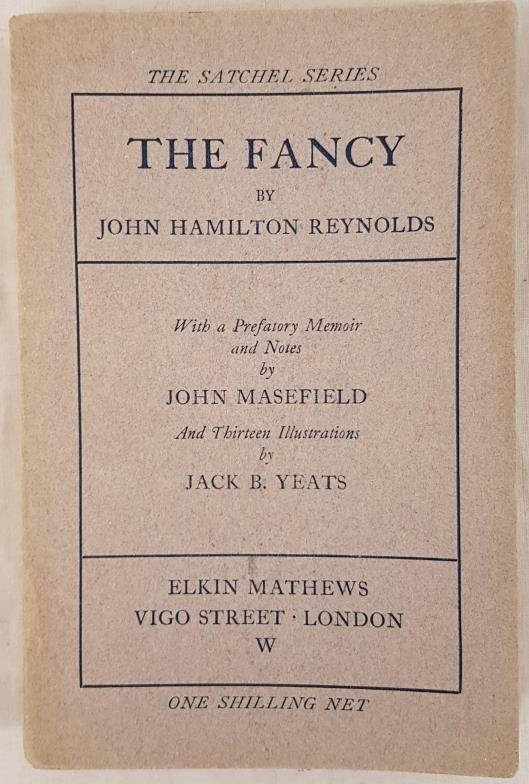 John Hamilton Reynolds. The Fancy. London. Elkin Mathews. 13 illustrations by Jack B. Yeats.