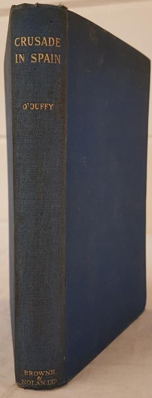 Eoin 0'Duffy. Crusade inSpain. 1938. 1st edit. Signed inscribed presentation copy by 0'Duffy to