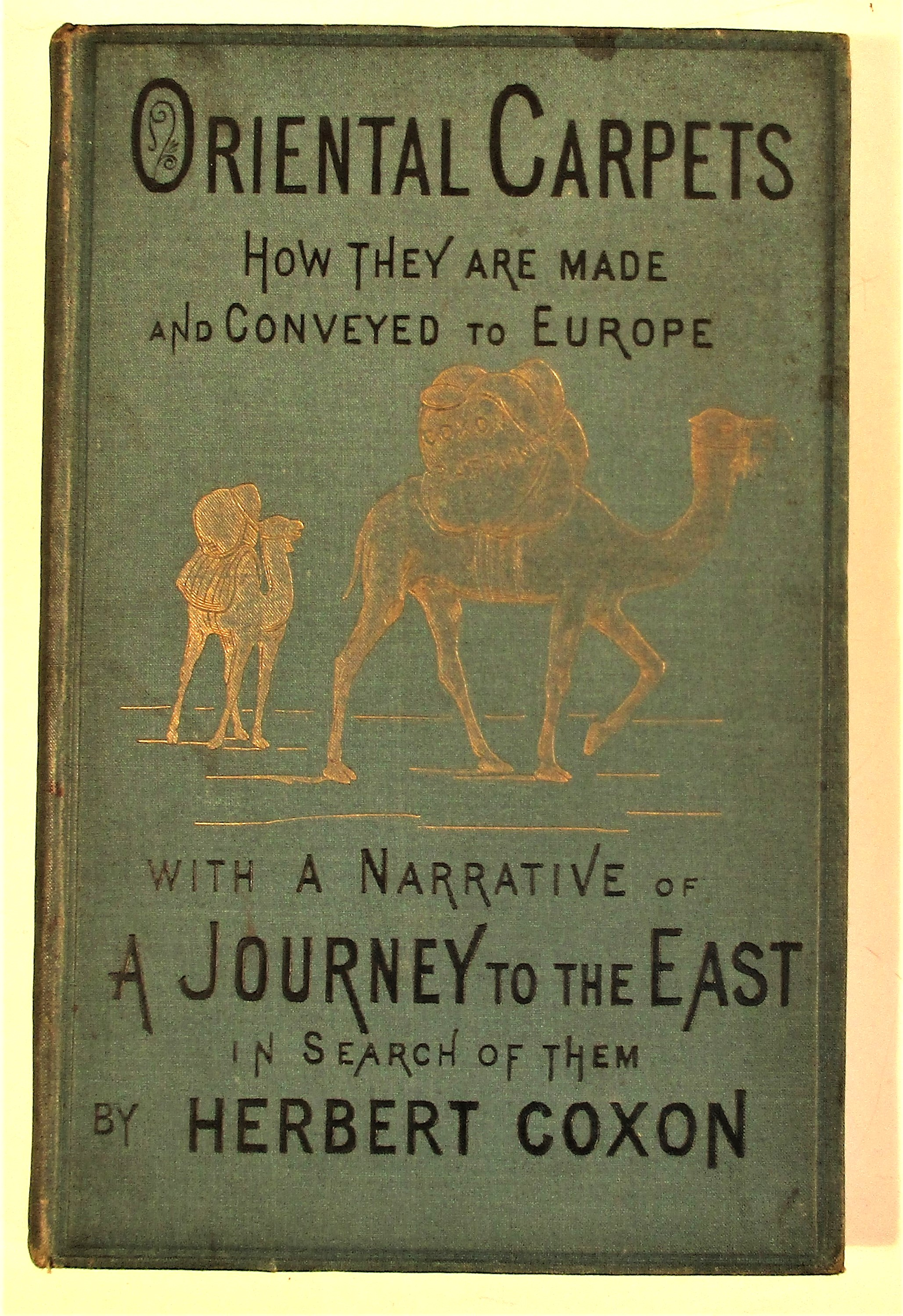 Herbert Coxon, Oriental Carpets, How they are Made and Conveyed to Europe, with a Narative of a