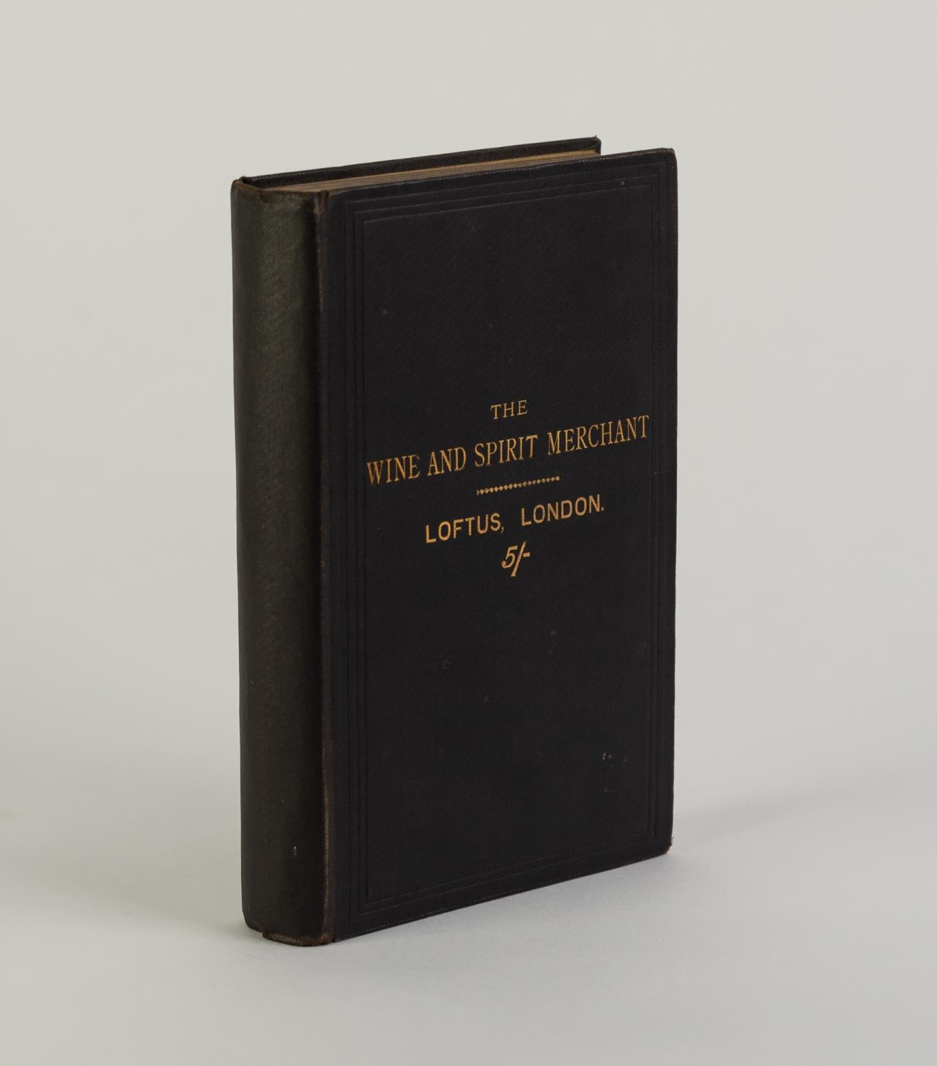 W R LOFTUS, The Wine and Spirit Merchant, New and Revised Edition A Familiar Treatise for