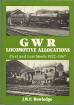 G W R Locomotive Allocations First and Last Sheds 1922- 1967 by J W P Rowledge. Unsigned hardback