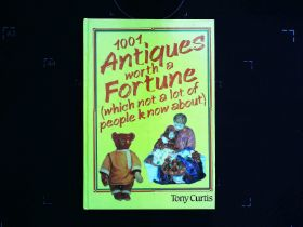 1001 Antiques Worth A Fortune (Which Not A Lot Of People Know About) hardback book by Tony Curtis.