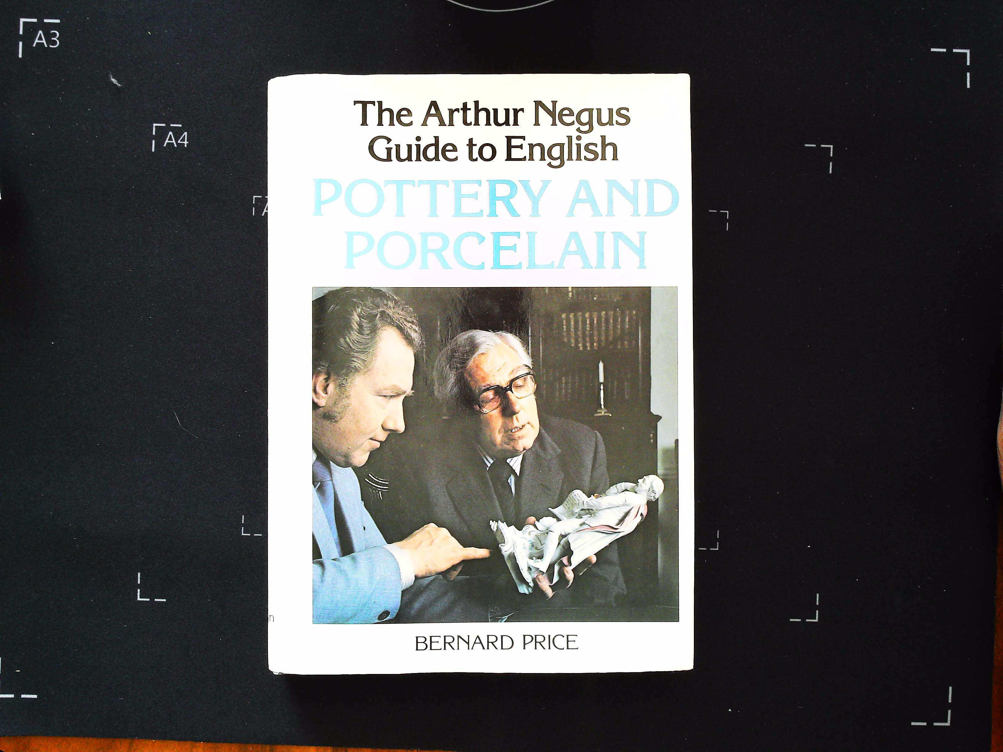 The Arthur Negus Guide to English Pottery and Porcelain by Bernard Price 176 pages Published 1981
