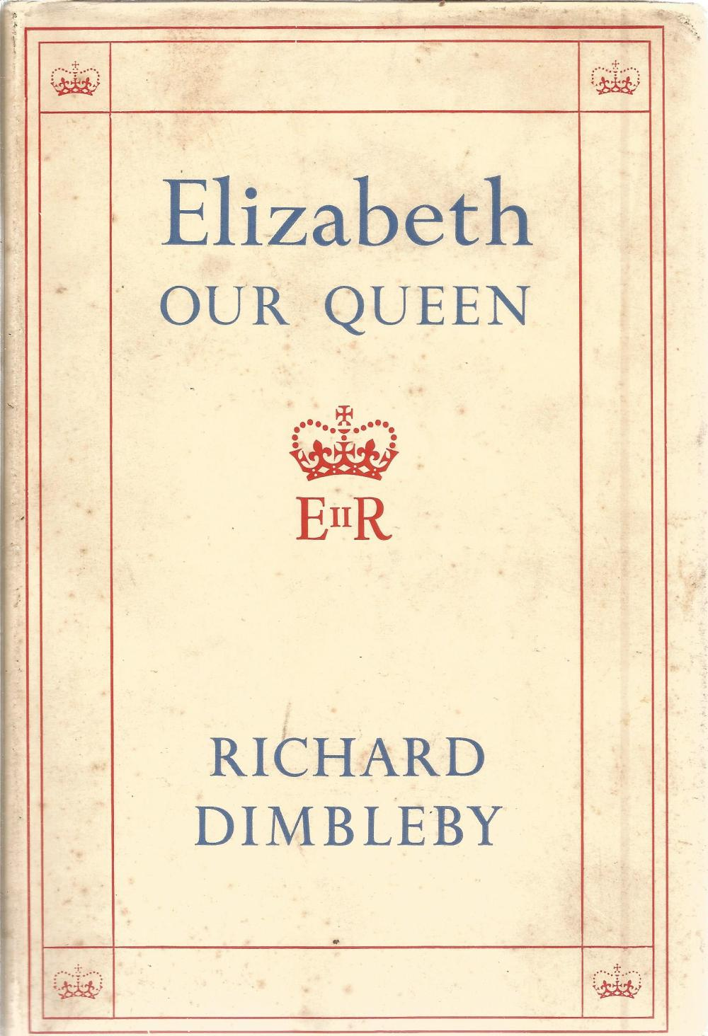 Elizabeth Our Queen by Richard Dimbleby. Unsigned hardback book with dust jacket published in 1953