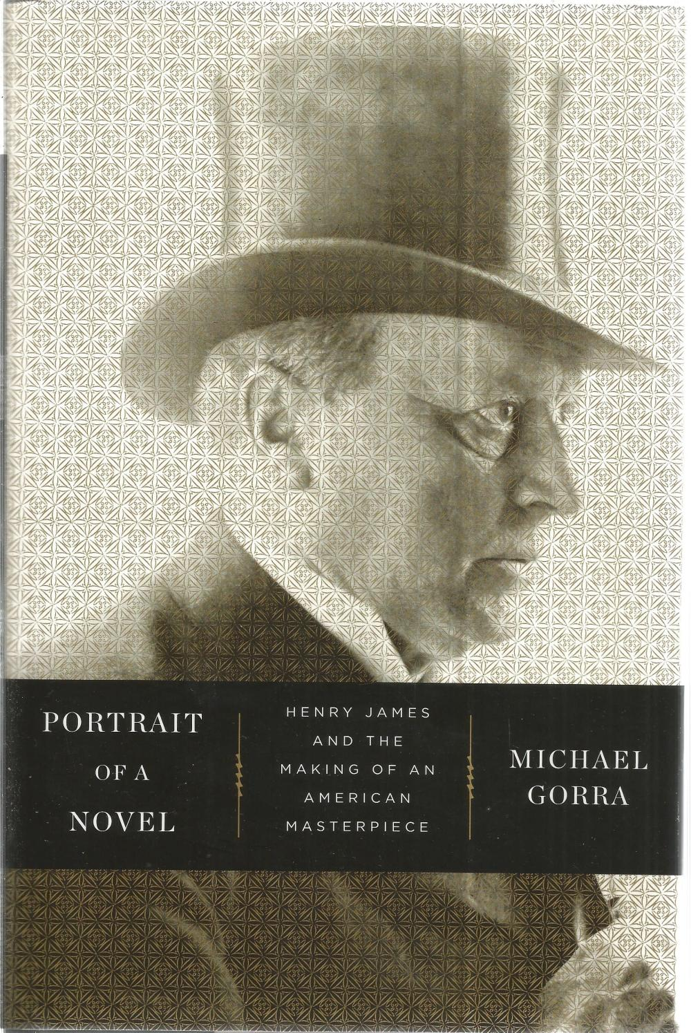 Portrait of a Novel Henry James and the making of an American Masterpiece by Michael Gorra. Unsigned