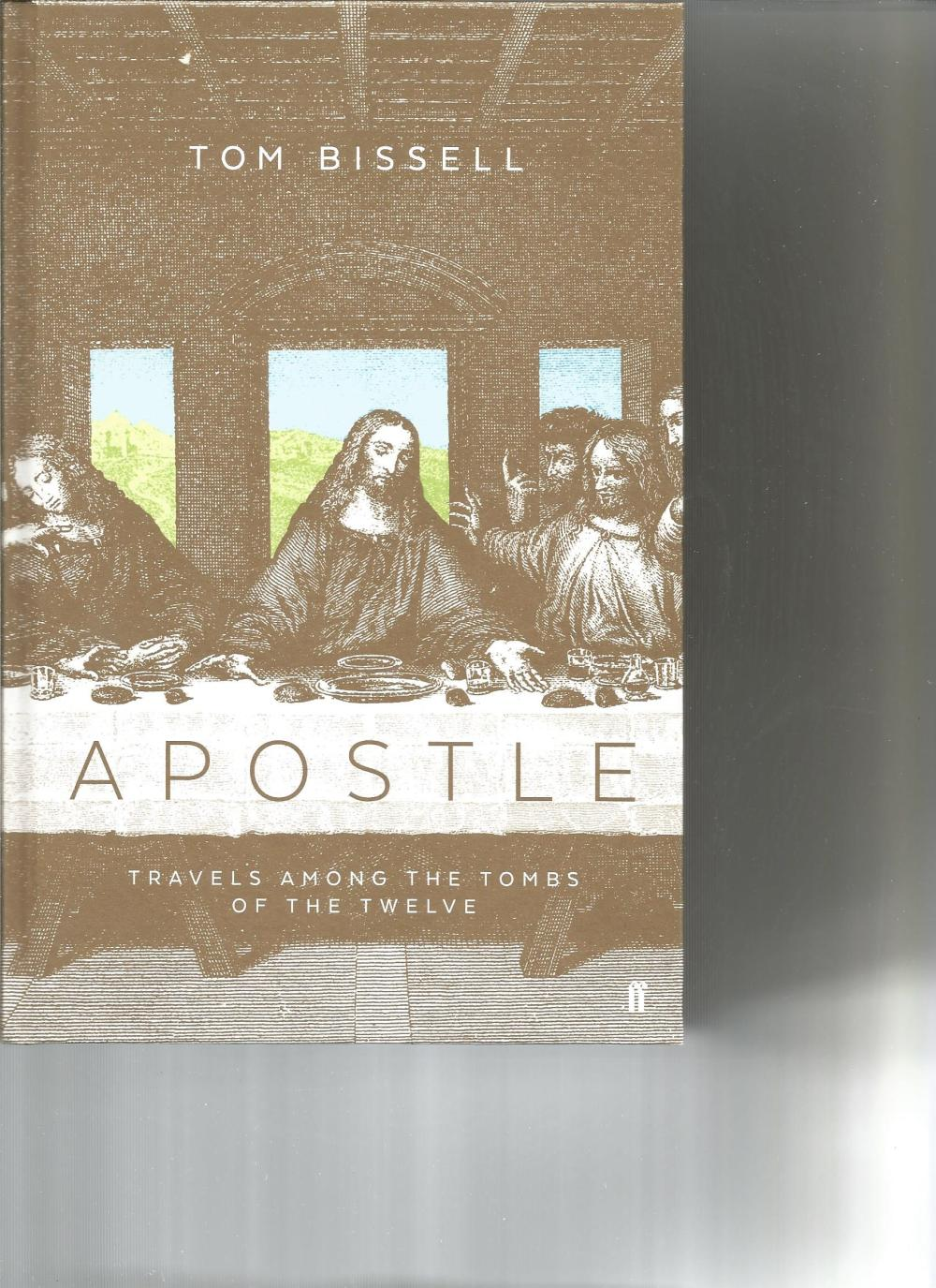 Apostle Travels Among The Tombs of The Twelve by Tom Bissell. Unsigned hard back book with no dust