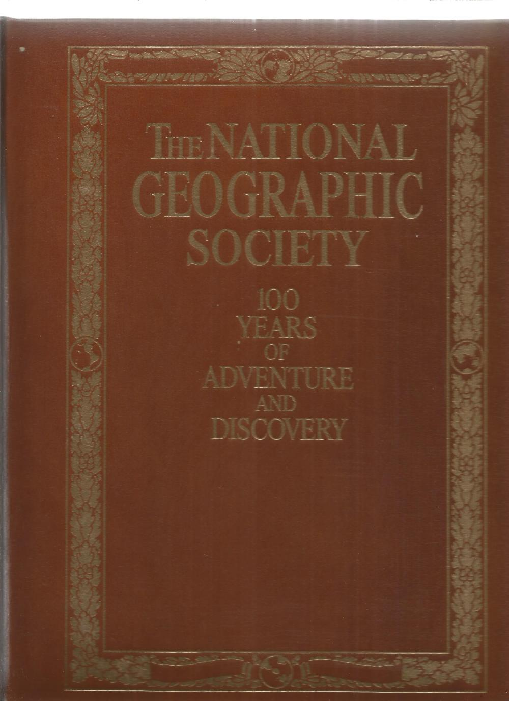 The National Geographic Society 100 Years of Adventure and Discovery. Unsigned large hardback book