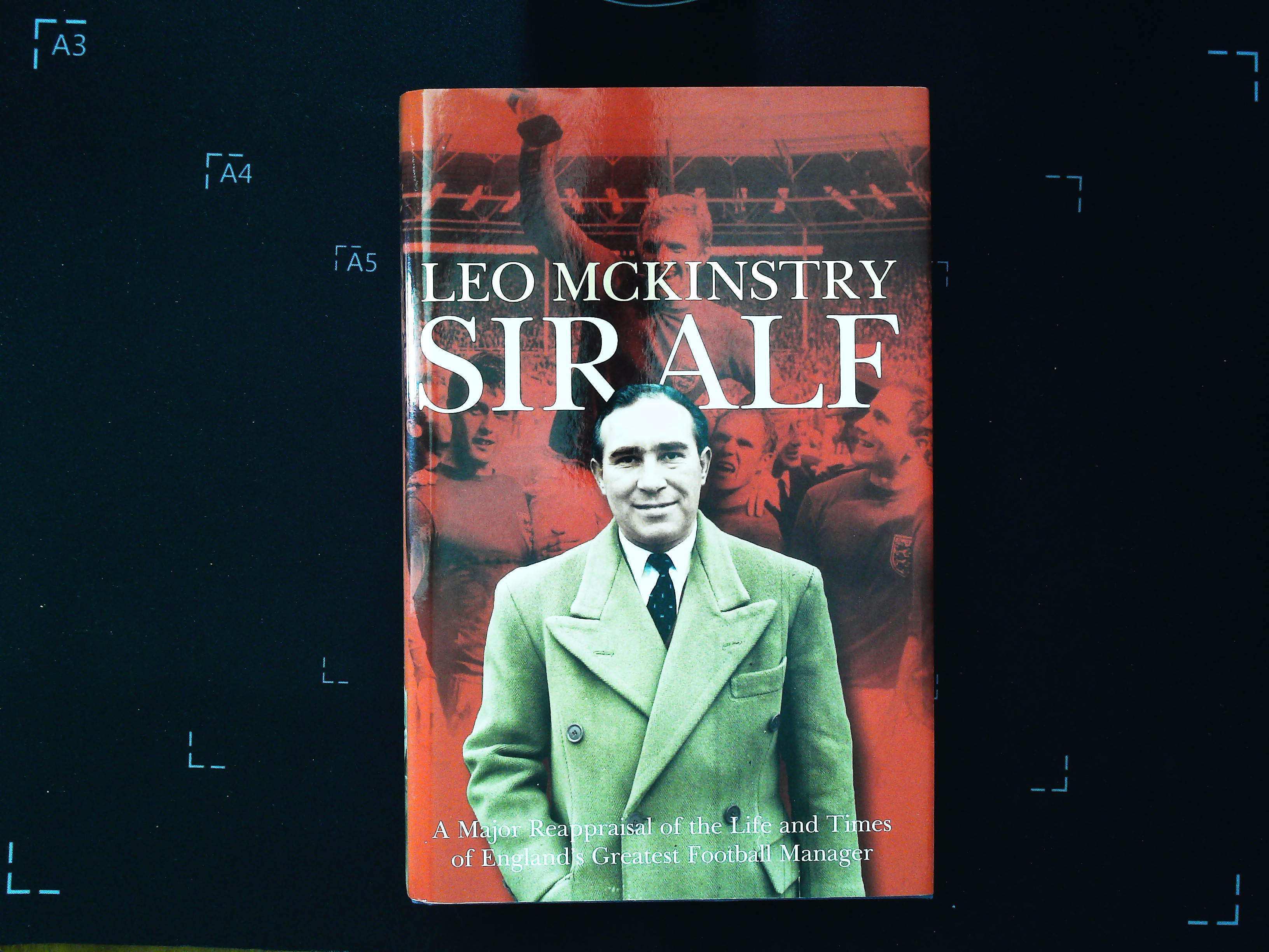 Sir Alf hardback book by Leo McKinstry. Published 2006 Harpersport. ISBN 0-00-719378-5. 528 pages.