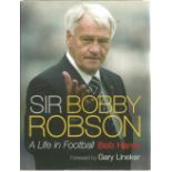 Sir Bobby Robson A Life in Football by Bob Harris Foreword by Gary Lineker. Unsigned hardback book