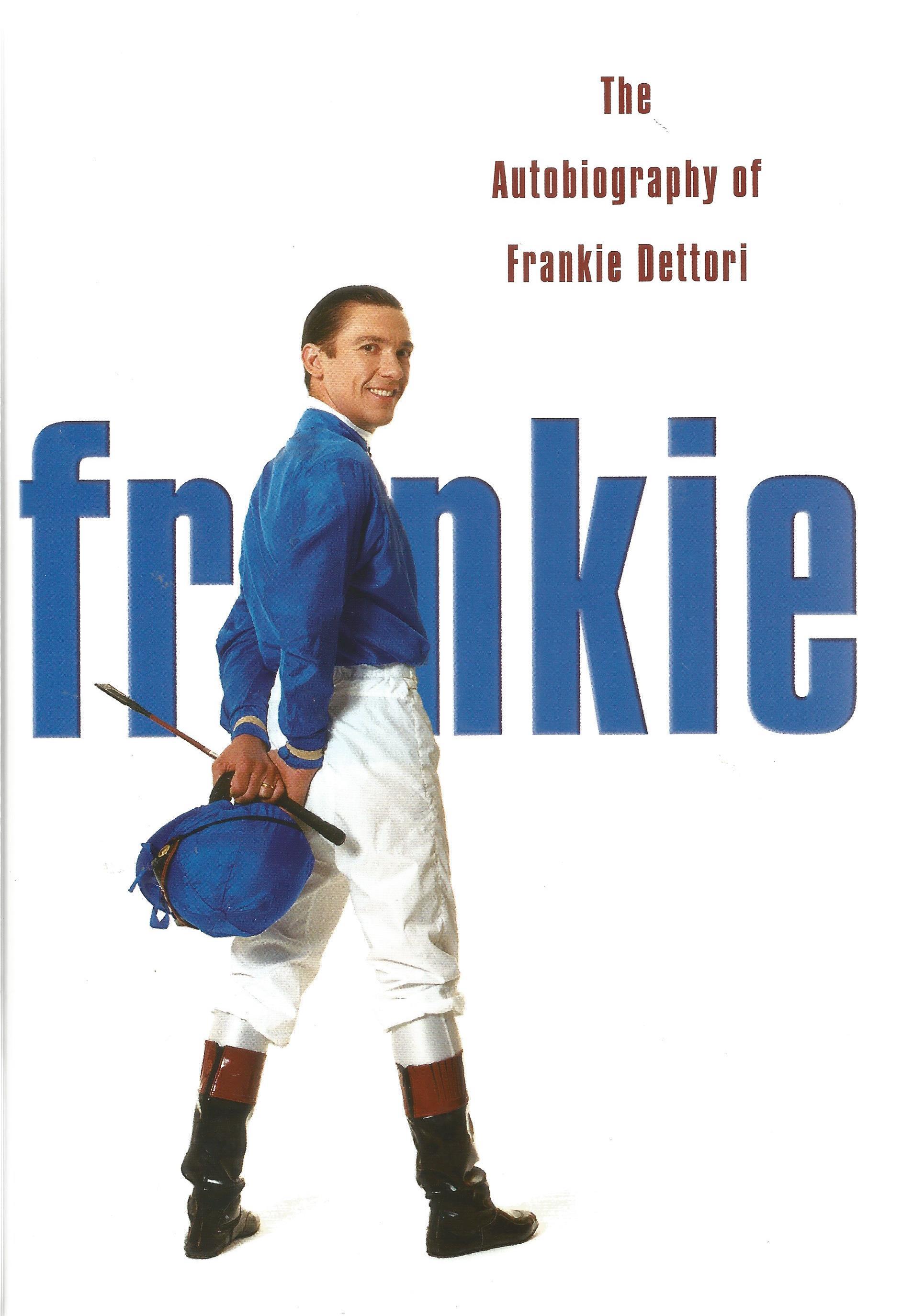 Frankie Dettori Signed Horse Racing Jockey Hardback Book 'Frankie'. Good condition. All autographs