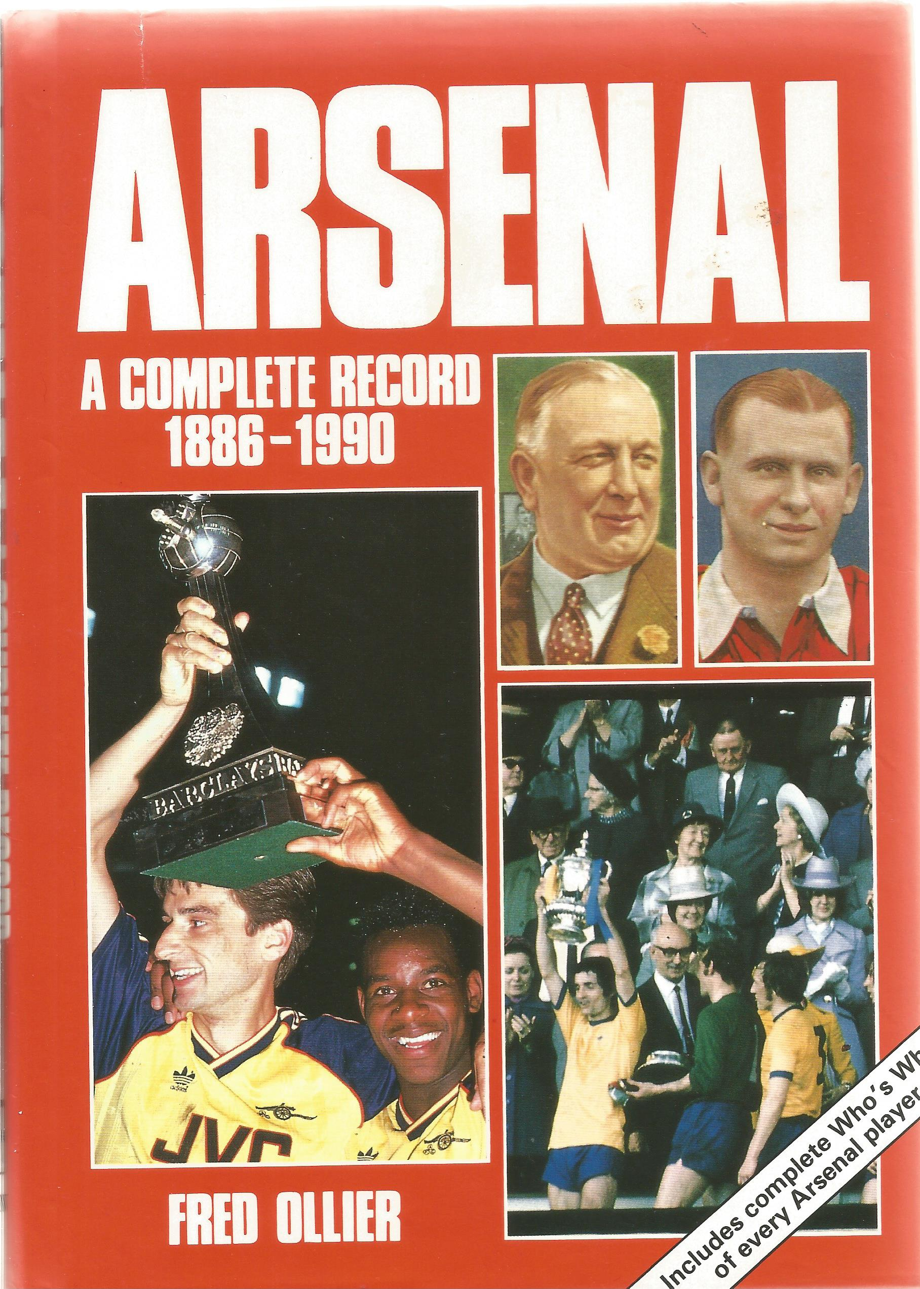 Arsenal A Complete Record 1886 1990 by Fred Ollier. First Edition Hardback book. Dust jacket and