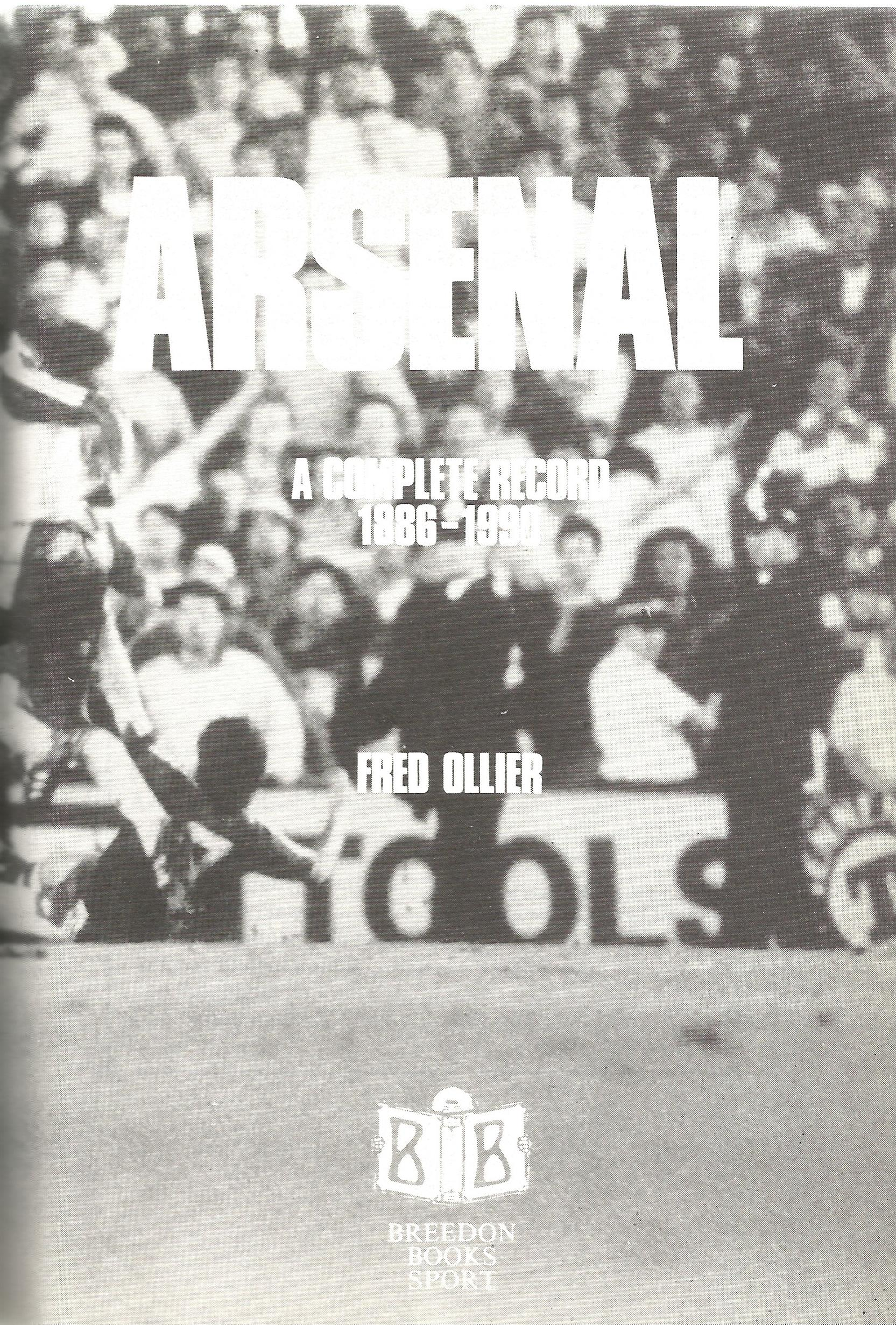Arsenal A Complete Record 1886 1990 by Fred Ollier. First Edition Hardback book. Dust jacket and - Image 2 of 3