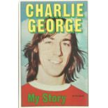 Charlie George, My Story. First Edition Hardback book. Printed and Bound in Great Britain. 239
