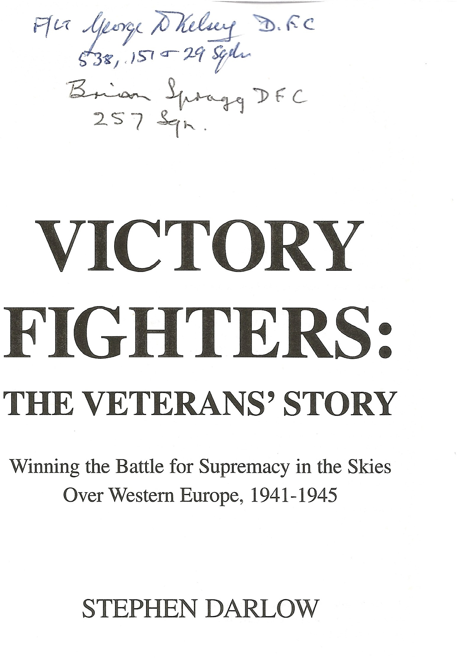 Stephen Darlow. Victory Fighters: The Veterans Story. Winning the battle for supremacy in the - Image 2 of 4