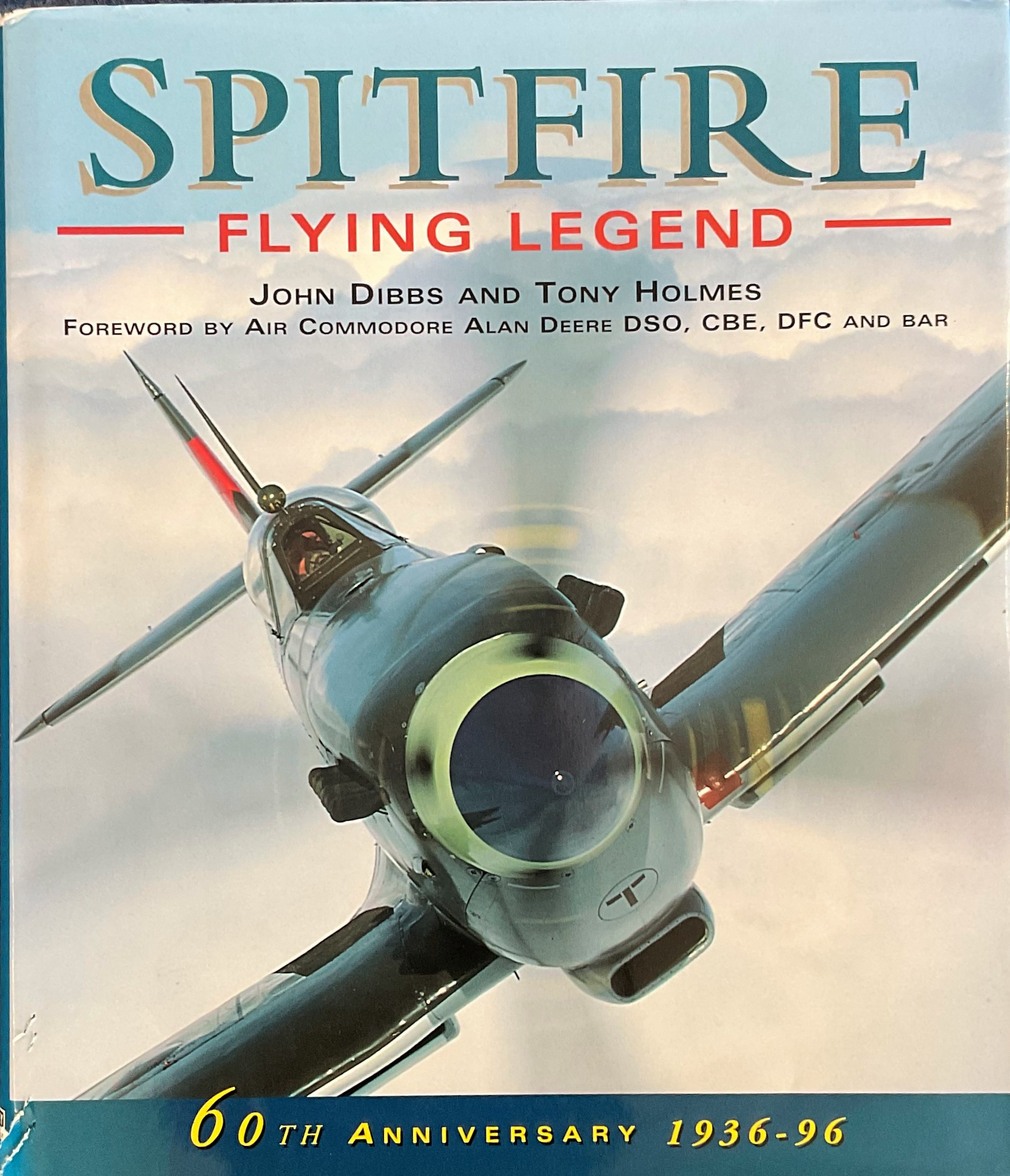 John Dibbs and Tony Holmes. Spitfire Flying Legend. 60th anniversary 1936 96. Second Edition
