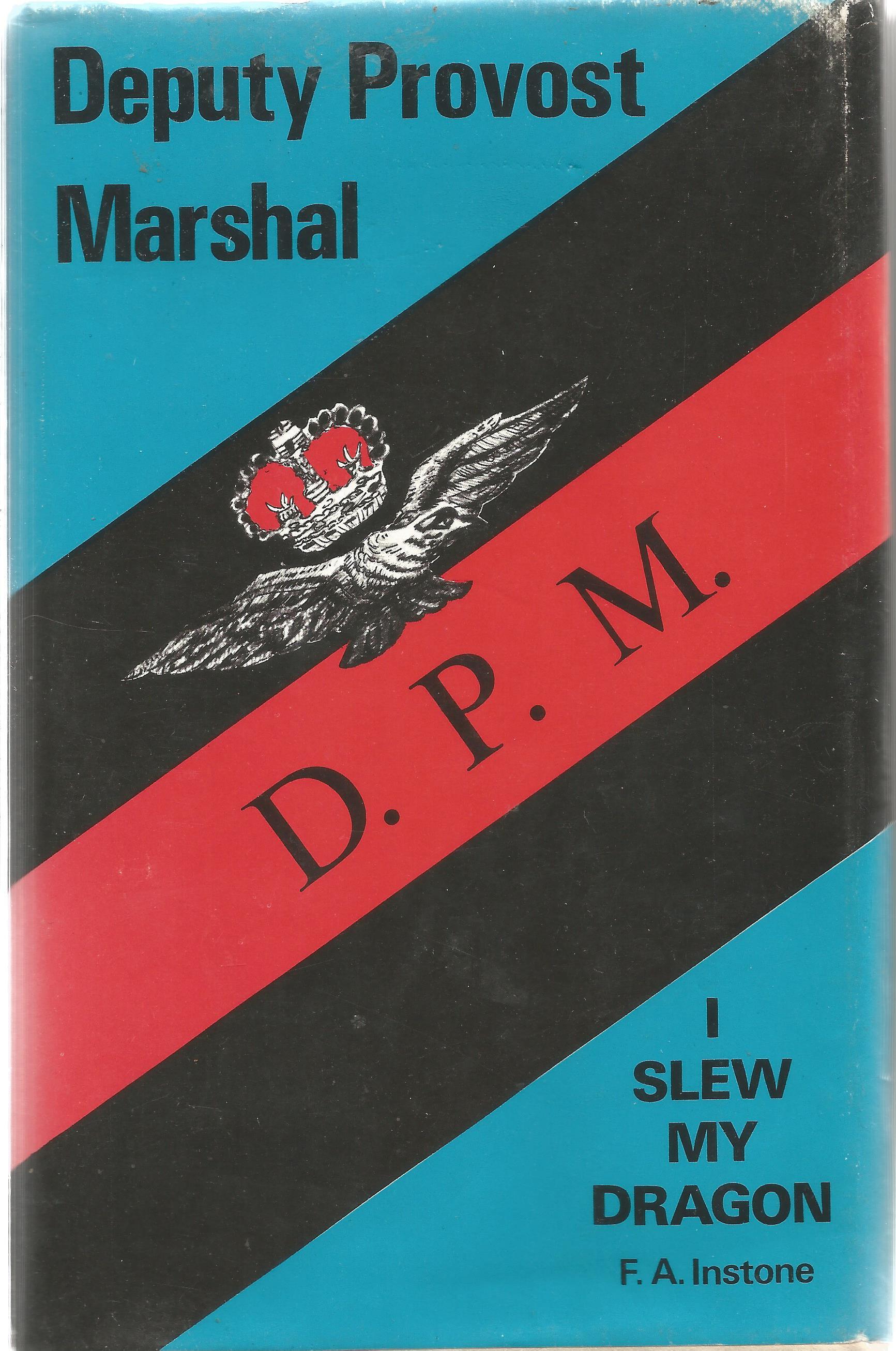 F A Instone. Deputy Provost Marshal D.P.M I Slew My Dragon. A WW2 hardback First edition book. - Image 3 of 3