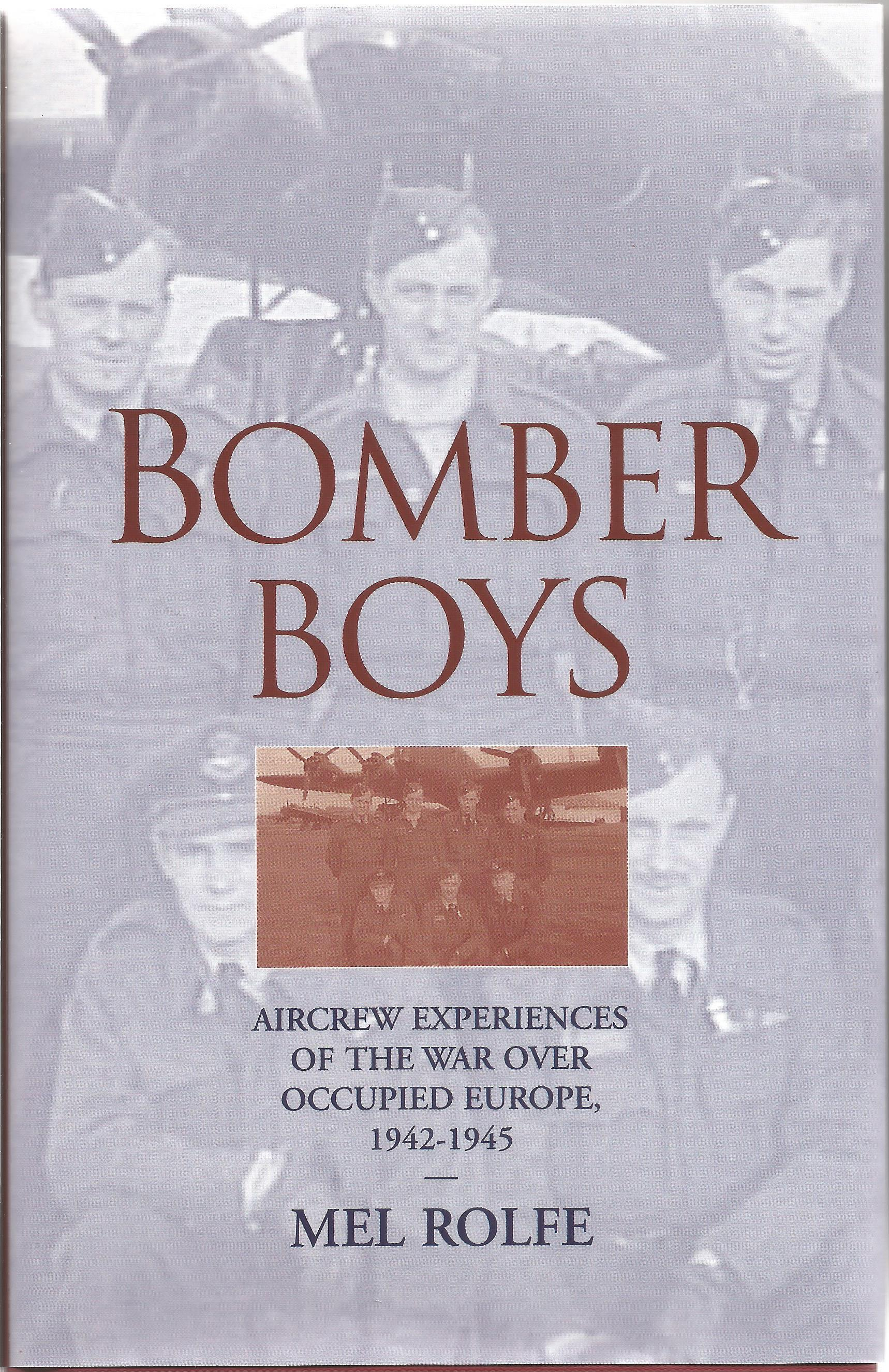 Mel Rolfe. Bomber Boys. Aircrew Experiences of the War Over Occupied Europe 1942 1945. a WW2