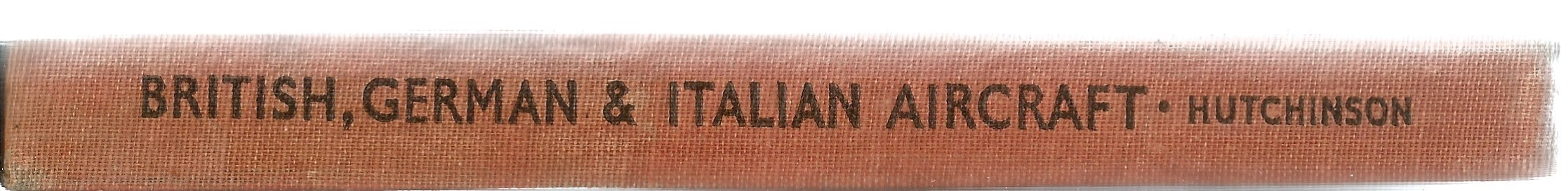 British, German and Italian Aircraft By Hutchinson. A WW2 hardback book, showing signs of age. Two