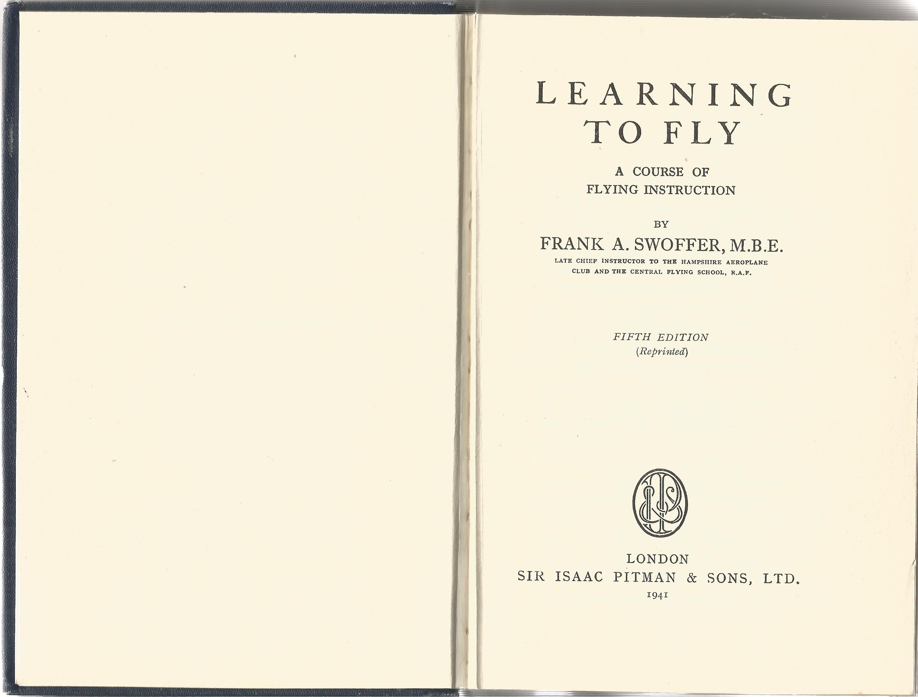 Frank A Swoffer MBE. Learning To Fly. A Fith Edition hardback book. Signed by P/O J Ross RAF.VR, - Image 2 of 3