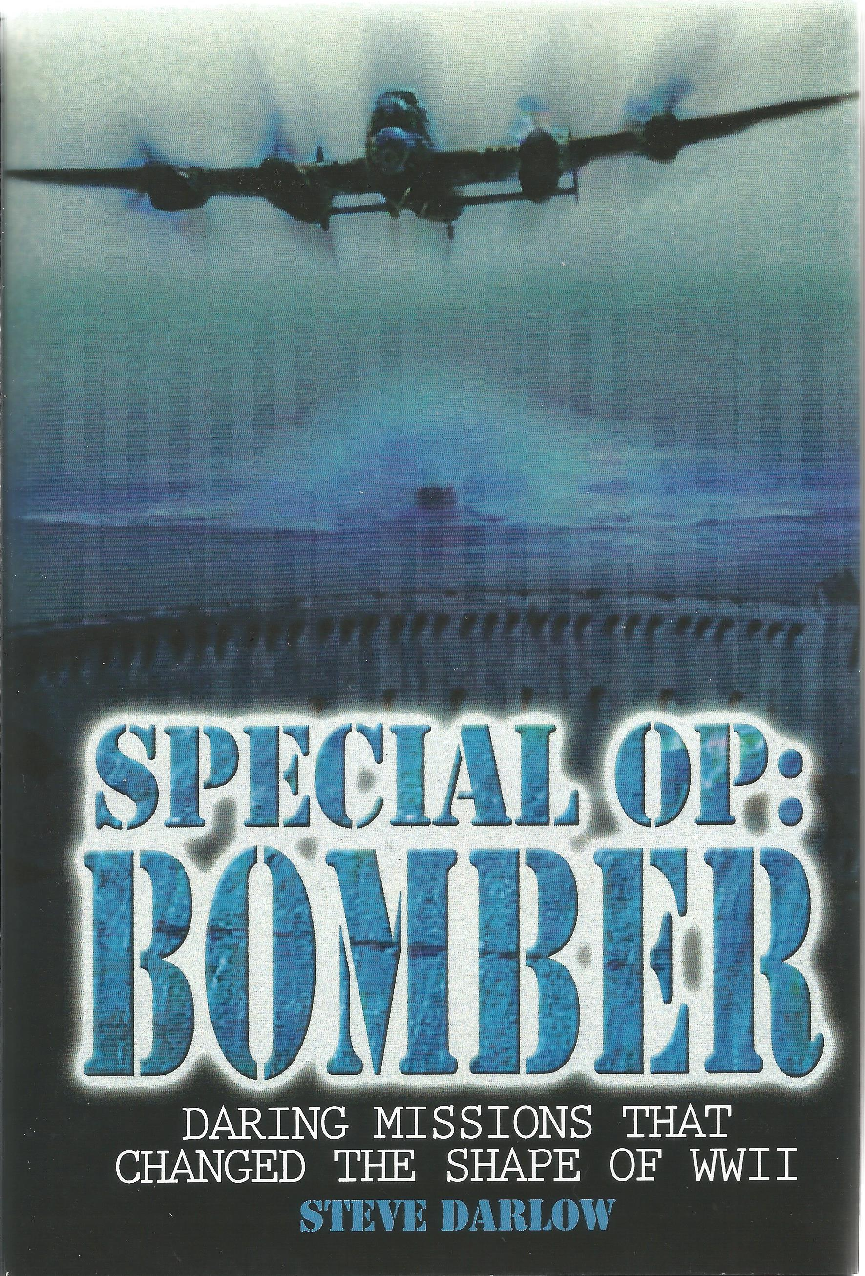 Steve Darlow. Special Op: Bomber. Daring Missions That Changed the Shape of WW2. A First Edition