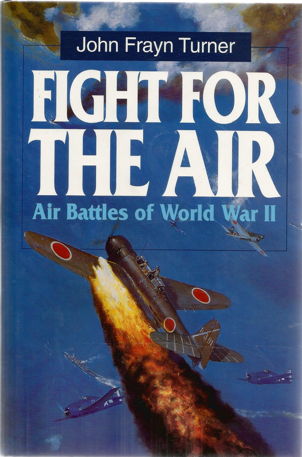 John Frayn Turner. Fight For The Air, Air Battles Of WW2. A First Edition hardback book in good - Image 2 of 2