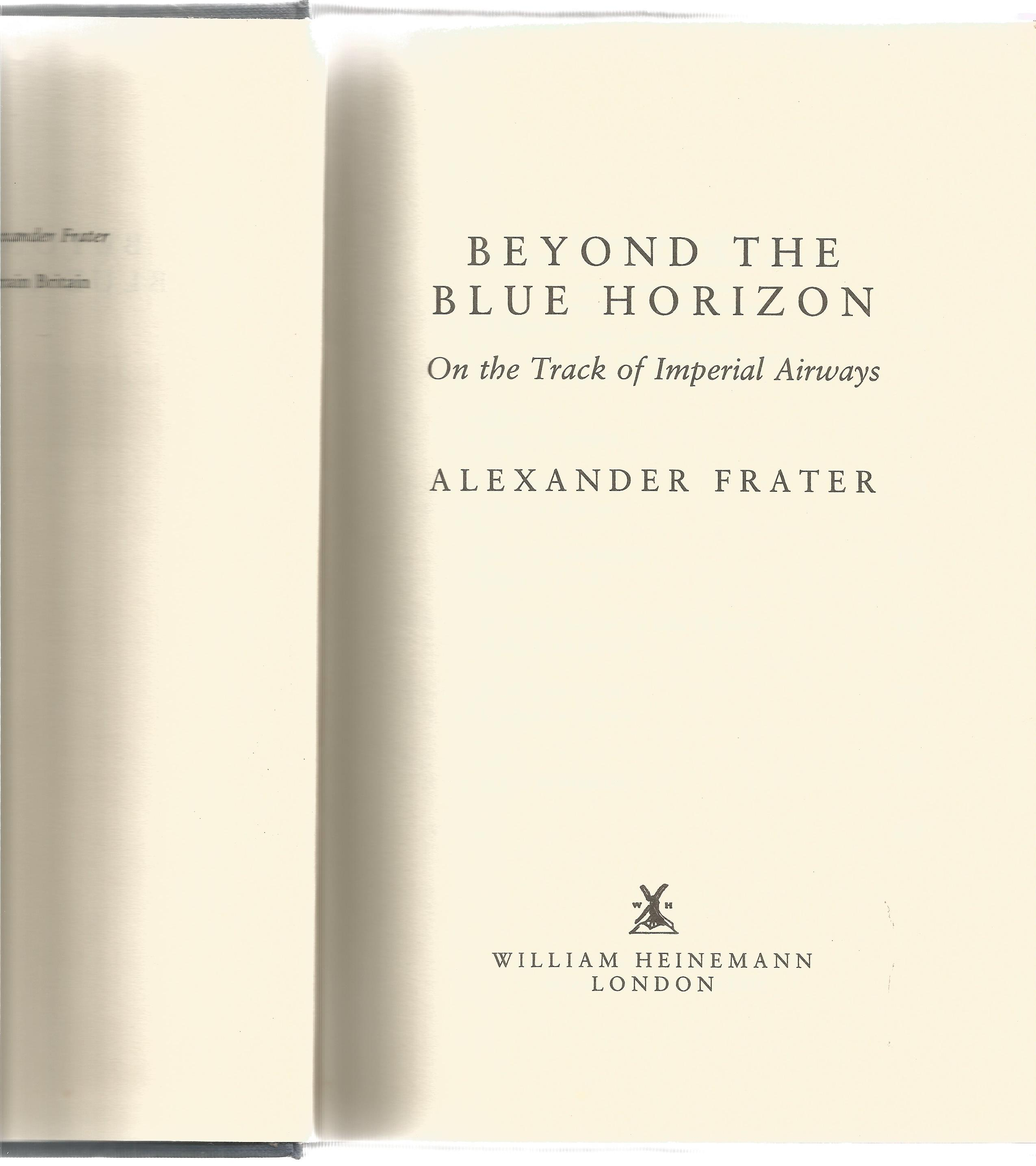 Alexander Frater. Beyond The Blue Horizon on the track of imperial railways. A WW2 First edition - Image 2 of 3