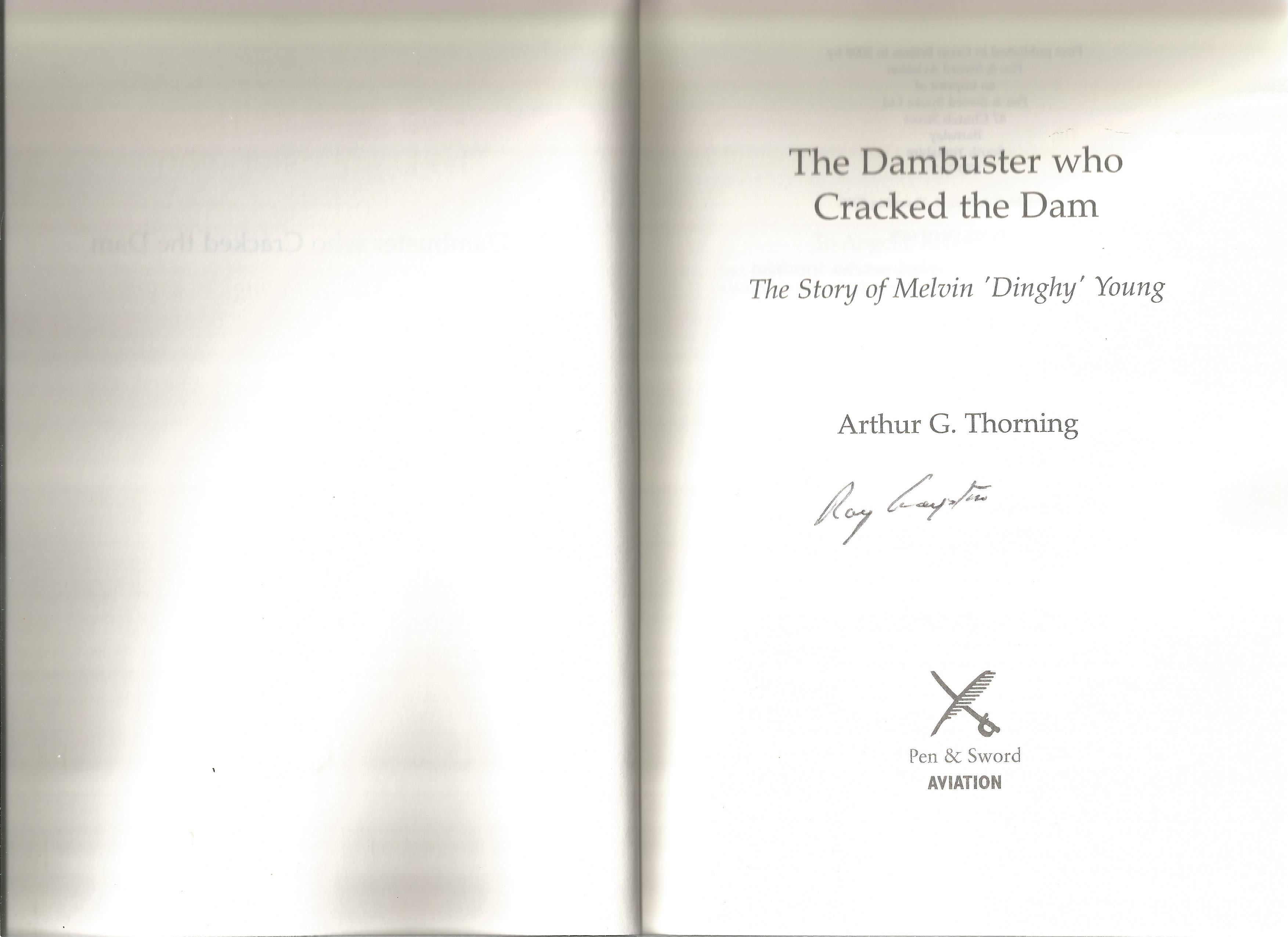 Arthur G Thorning. The Dambuster Who Cracked The Dam the story of Melvin Dinghy Young. A WW2 First - Image 2 of 3