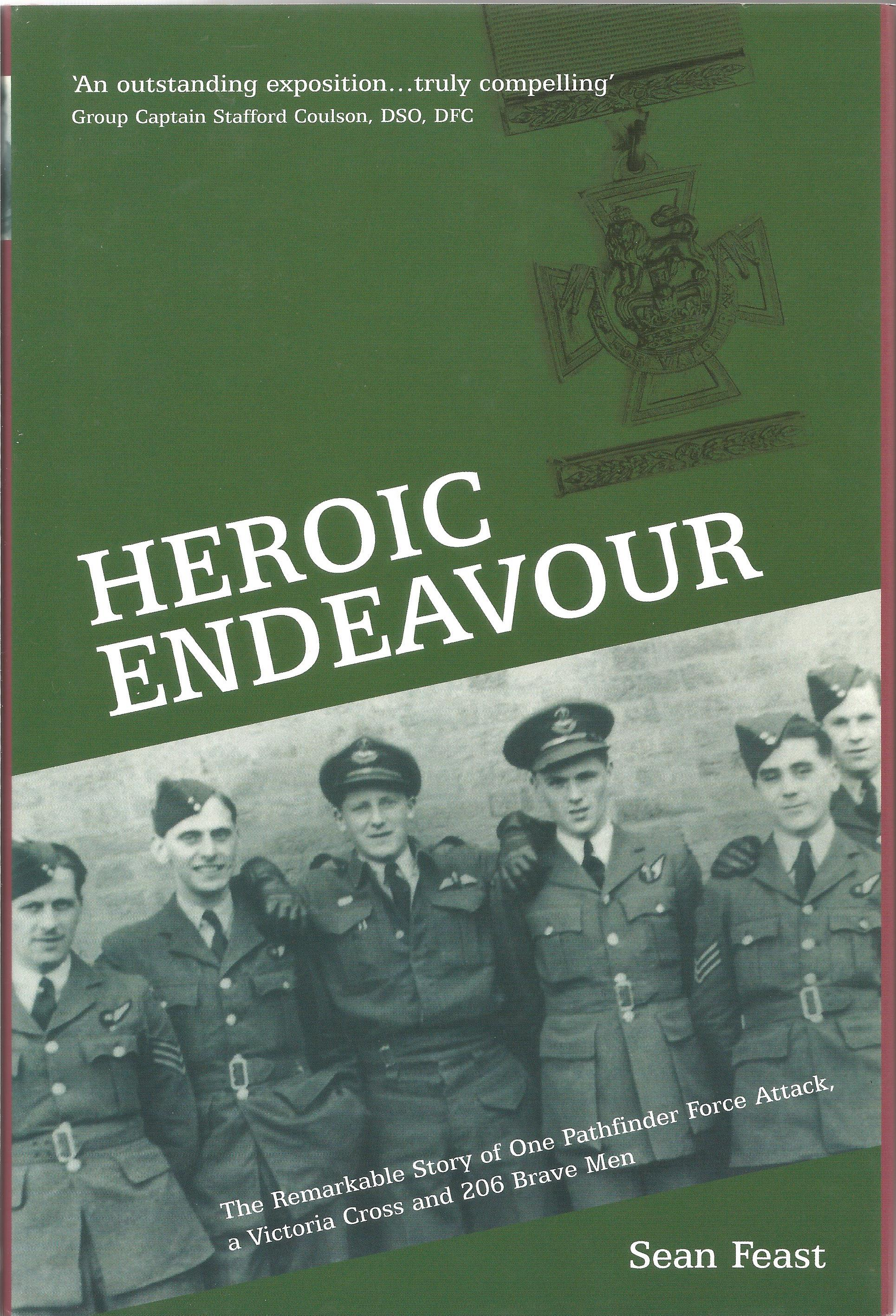 Sean Feast. Heroic Endeavour. The remarkable story of one pathfinder force attack, a Victoria