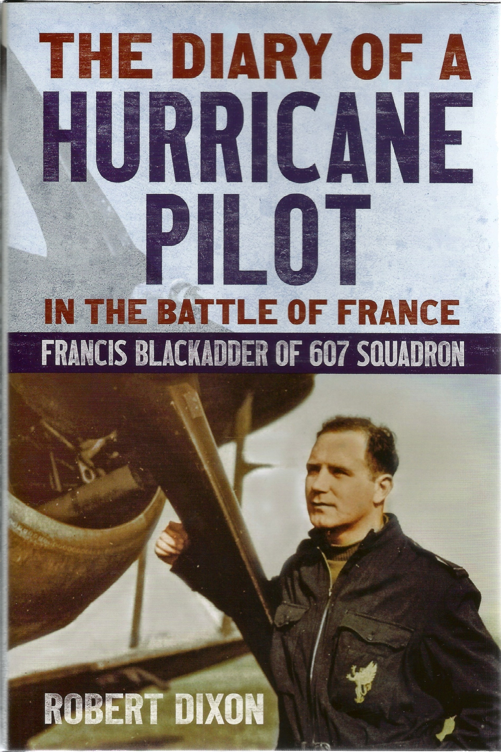 Robert Dixon. The Diary Of A Hurricane Pilot, In The Battle Of France. A WW2 First Edition