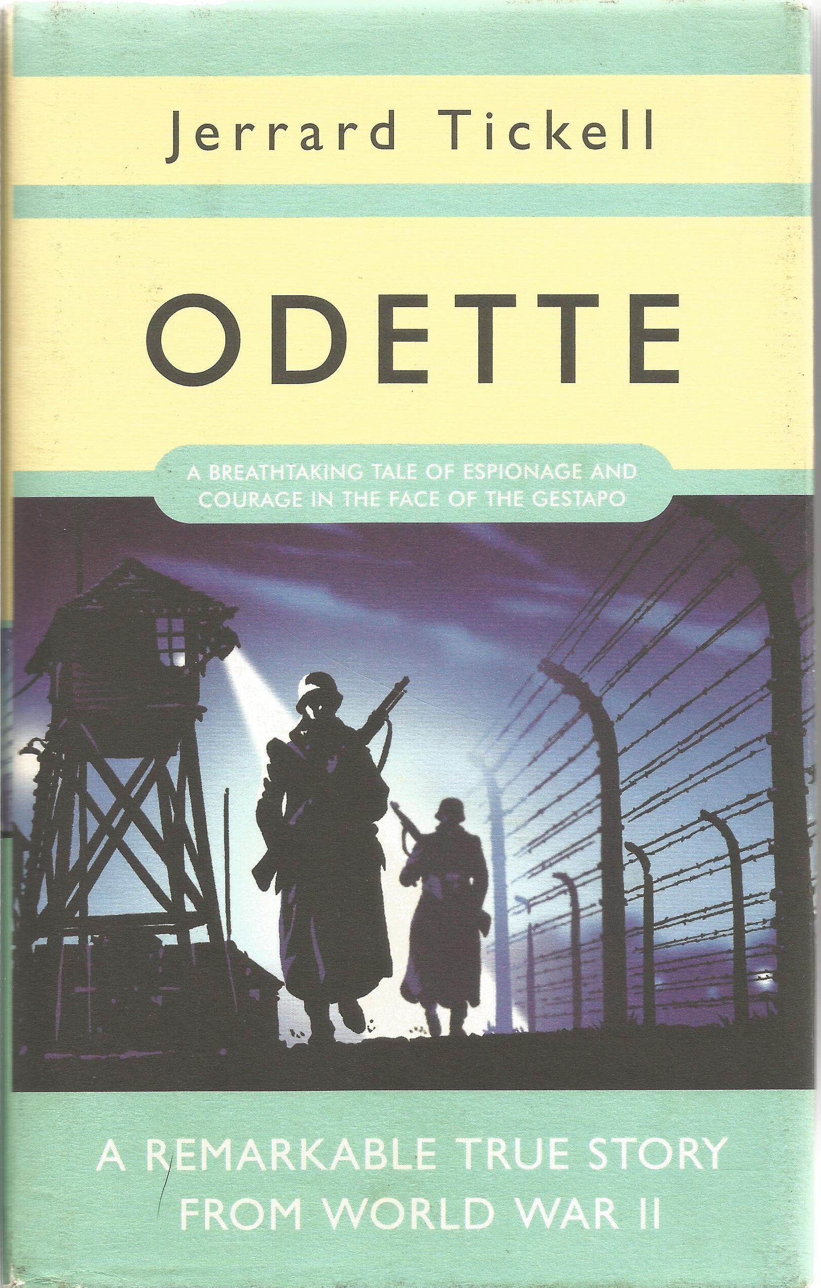 Jerrard Tickell. Odette. A Breathtaking Tale Of Espionage and Courage in the Face Of The Gestapo.