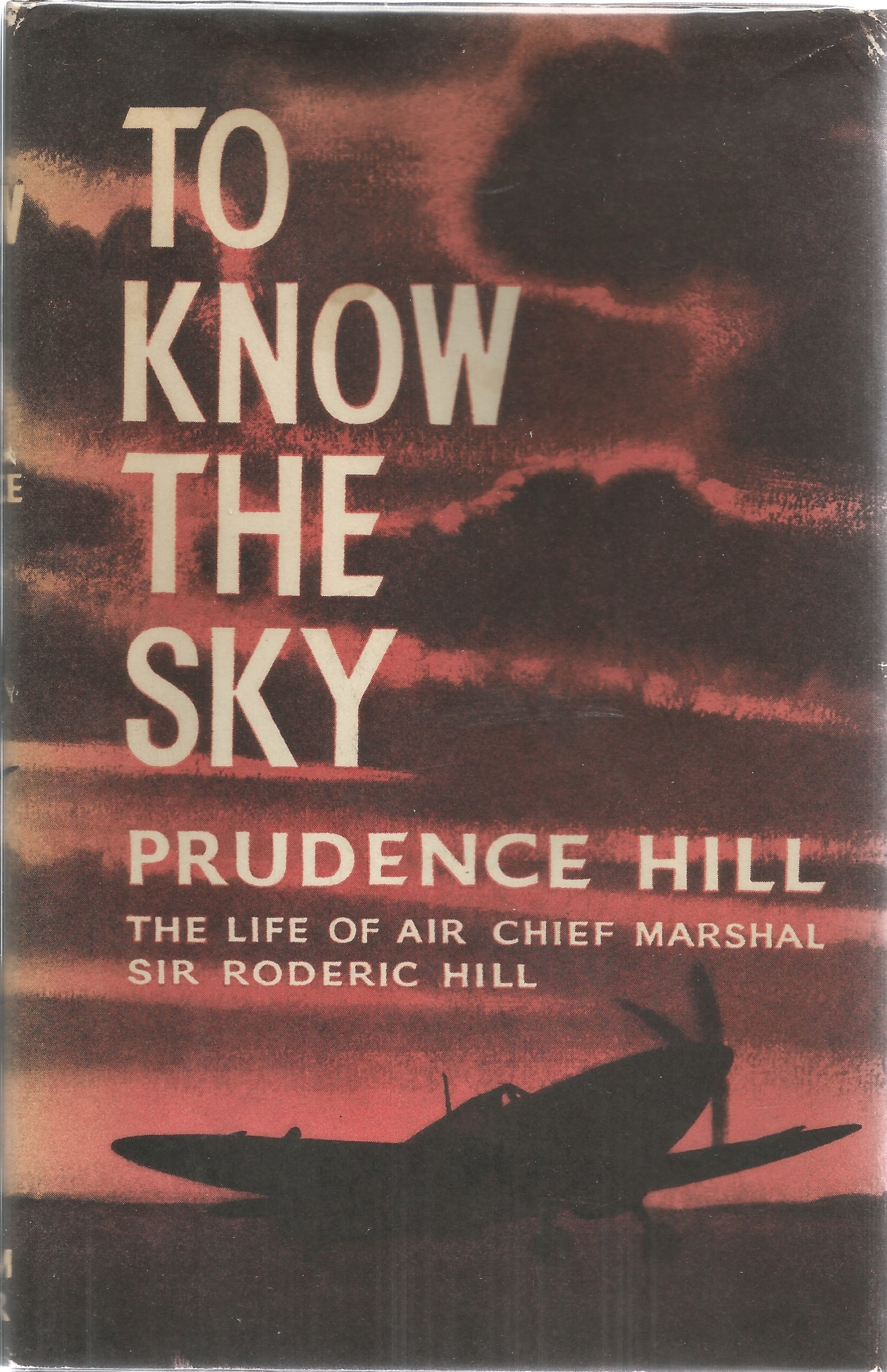 Prudence Hill. To Know The Sky, the life of Air Chief Marshal Sir Roderic Hill. A WW2 First