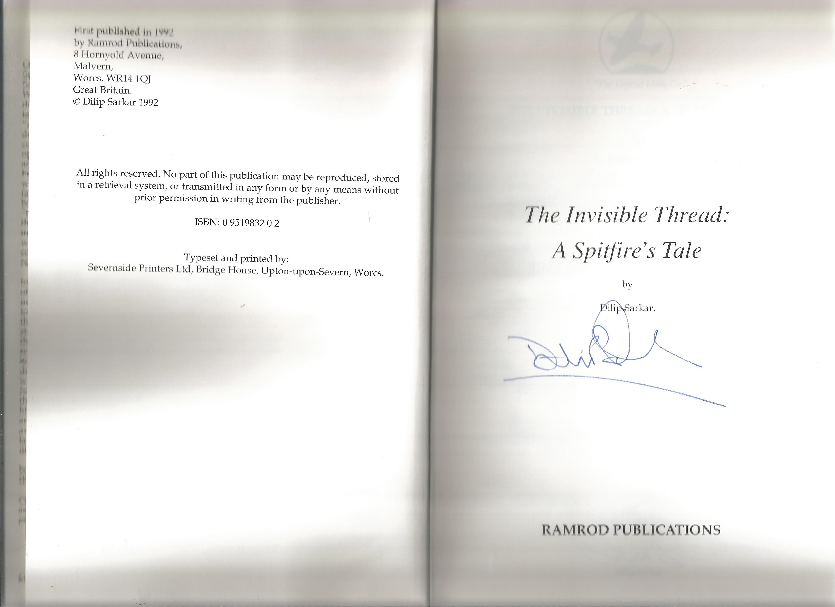 Dilip Sarkar. The Invisible Thread: A Spitfires Tale. A WW2 First edition multi signed hardback - Image 2 of 2