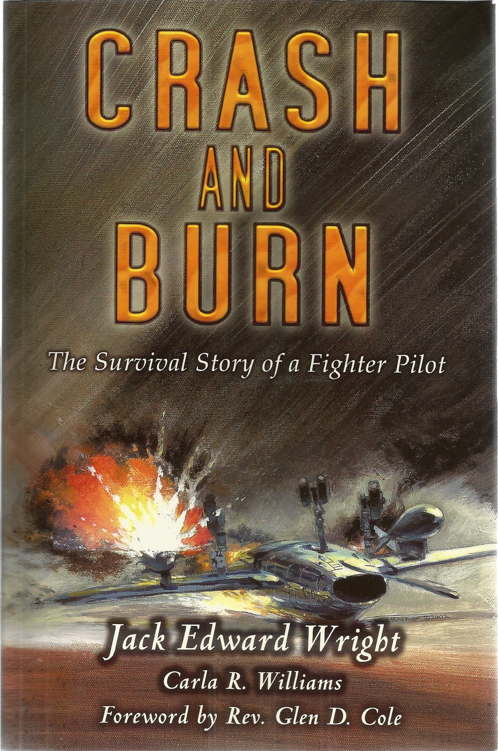 Jack Edward Wright. Crash And Burn, Survival story of a fighter pilot. A WW2 First edition paperback