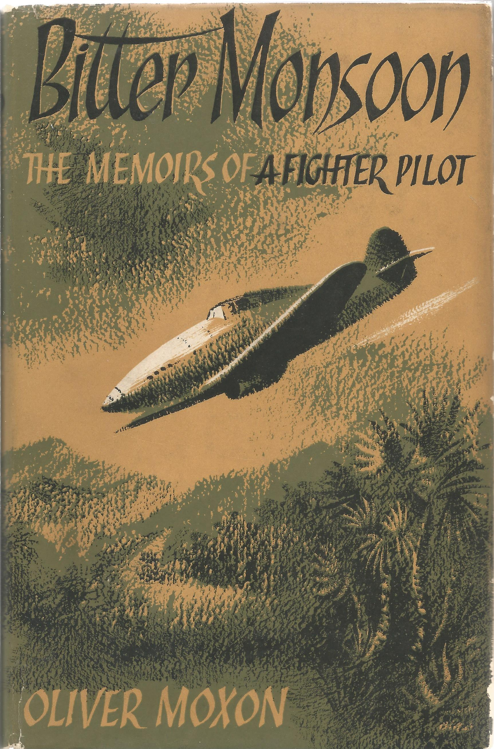 Oliver Moxon. Bitter Monsoon The Memoirs of a Fighter Pilot. A WW2 First Edition, Multi Signed