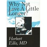 Herbert Ellis, MD Paperback Book Why not Live a little Longer? Signed by the Author on the First
