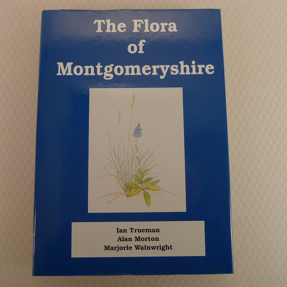 The Flora of Montgomeryshire by Ian Trueman, Alan Morton and Marjorie Wainwright published by